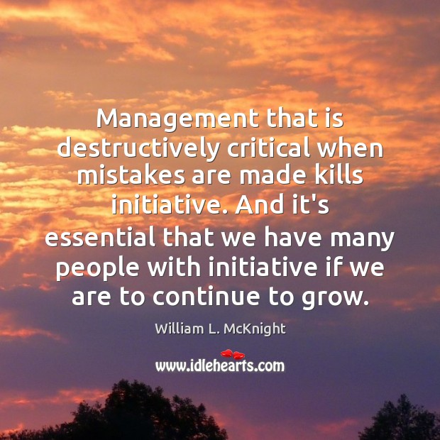Management that is destructively critical when mistakes are made kills initiative. And Image