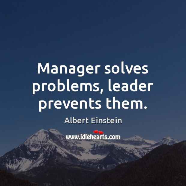 Image about Manager solves problems, leader prevents them.
