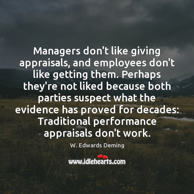Managers don't like giving appraisals, and employees don't like getting them. Perhaps Image
