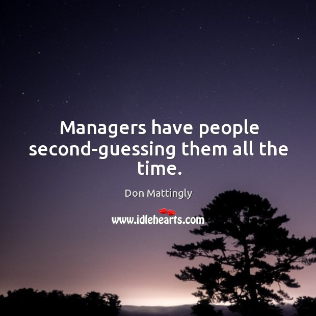 Managers have people second-guessing them all the time. Image
