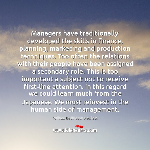 Managers have traditionally developed the skills in finance, planning, marketing and production Finance Quotes Image