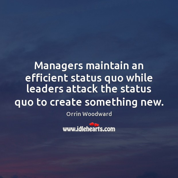 Managers maintain an efficient status quo while leaders attack the status quo Image