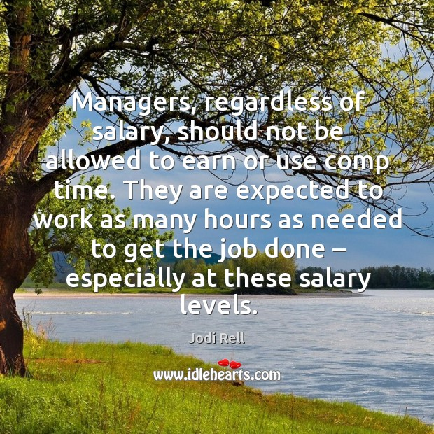 Managers, regardless of salary, should not be allowed to earn or use comp time. Image