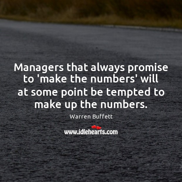 Managers that always promise to 'make the numbers' will at some point Image