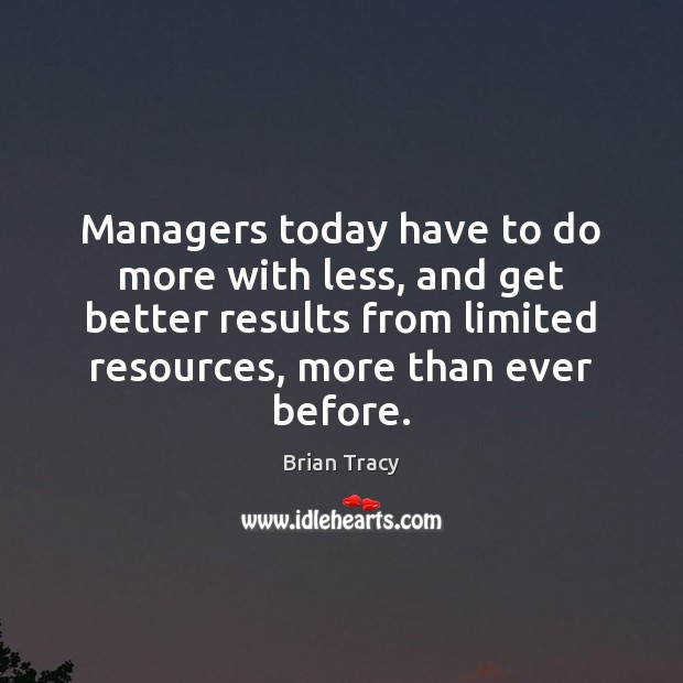 Image, Managers today have to do more with less, and get better results