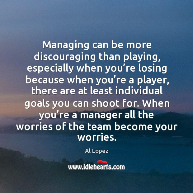 Image, Managing can be more discouraging than playing, especially when you're losing because