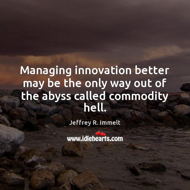 Managing innovation better may be the only way out of the abyss called commodity hell. Image