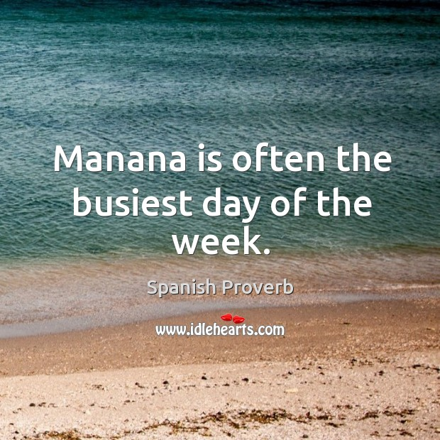 Image, Manana is often the busiest day of the week.