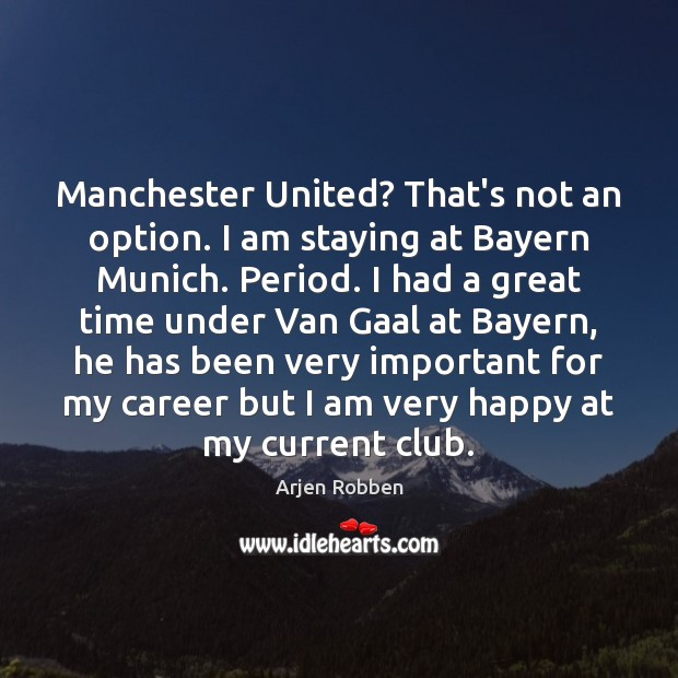 Image, Manchester United? That's not an option. I am staying at Bayern Munich.