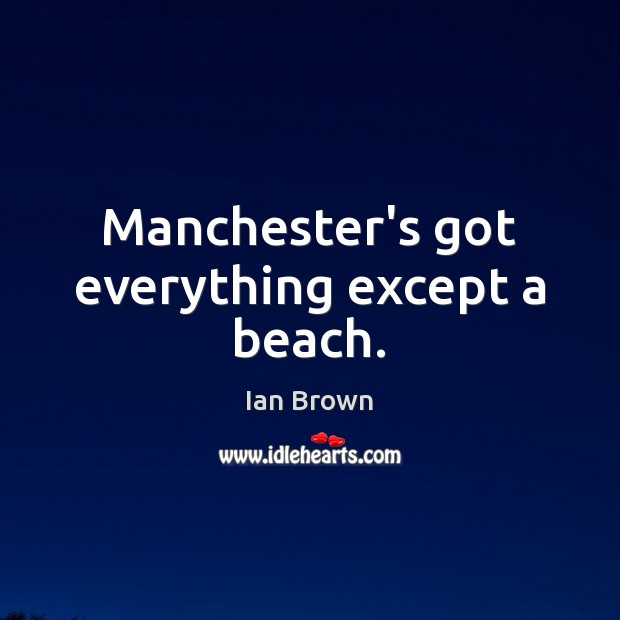 Manchester's got everything except a beach. Image