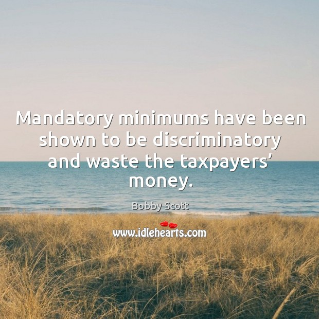 Mandatory minimums have been shown to be discriminatory and waste the taxpayers' money. Image