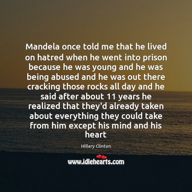 Mandela once told me that he lived on hatred when he went Image