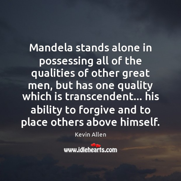 Image, Mandela stands alone in possessing all of the qualities of other great