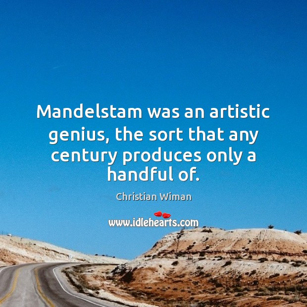 Image, Mandelstam was an artistic genius, the sort that any century produces only a handful of.