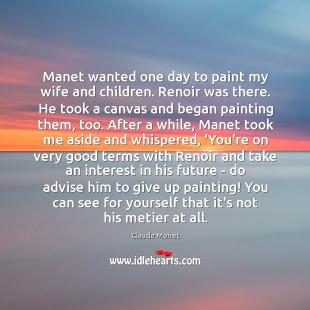 Claude monet quote manet wanted one day to paint my wife for 1 day paint