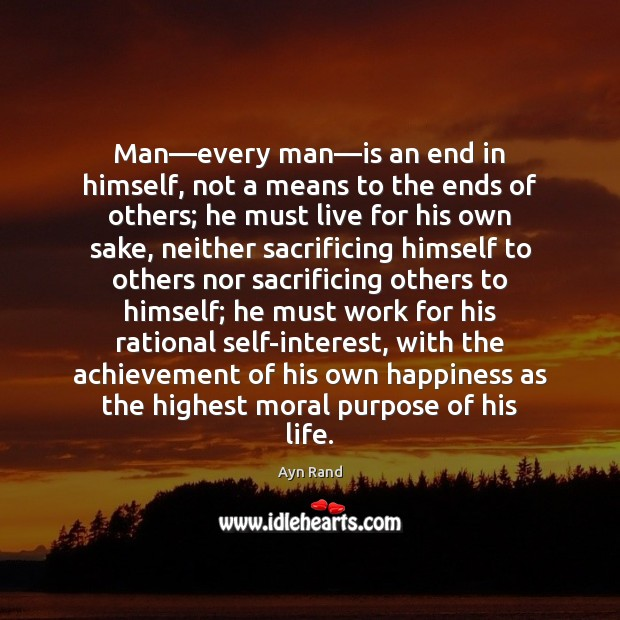 Man—every man—is an end in himself, not a means to Ayn Rand Picture Quote