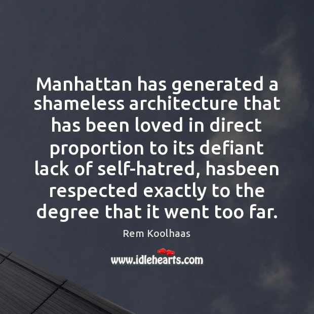 Manhattan has generated a shameless architecture that has been loved in direct Rem Koolhaas Picture Quote