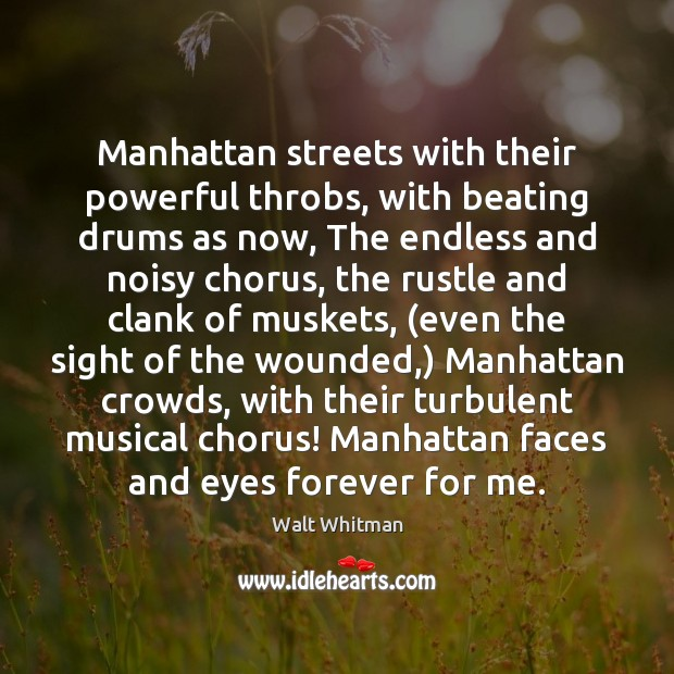 Image, Manhattan streets with their powerful throbs, with beating drums as now, The