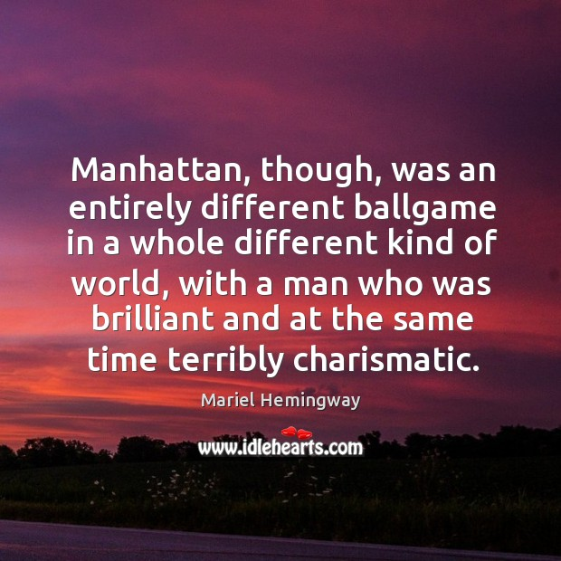 Manhattan, though, was an entirely different ballgame in a whole different kind of world Image