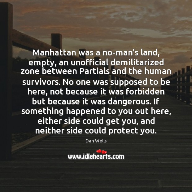 Manhattan was a no-man's land, empty, an unofficial demilitarized zone between Partials Dan Wells Picture Quote