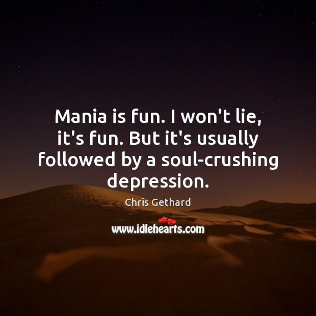 Mania is fun. I won't lie, it's fun. But it's usually followed Image