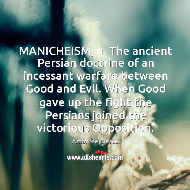 Image, MANICHEISM, n. The ancient Persian doctrine of an incessant warfare between Good