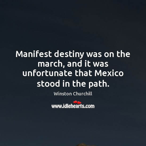 Manifest destiny was on the march, and it was unfortunate that Mexico stood in the path. Image