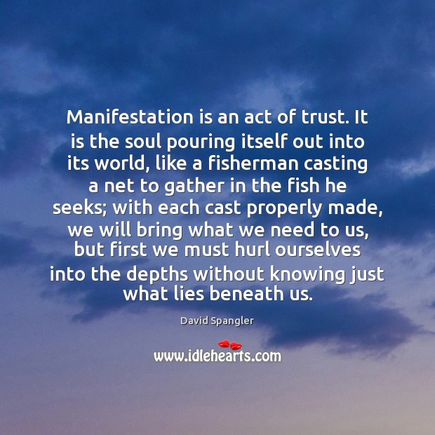 Manifestation is an act of trust. It is the soul pouring itself Image