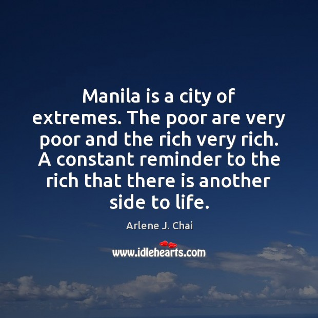 Image, Manila is a city of extremes. The poor are very poor and