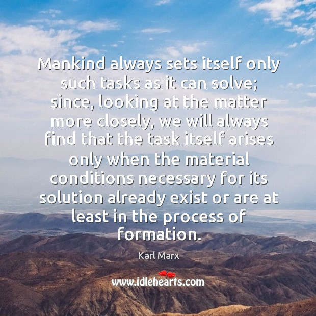 Mankind always sets itself only such tasks as it can solve; since, Image