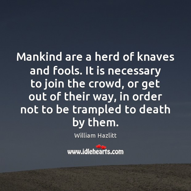 Mankind are a herd of knaves and fools. It is necessary to Image
