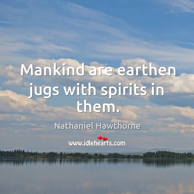 Mankind are earthen jugs with spirits in them. Image