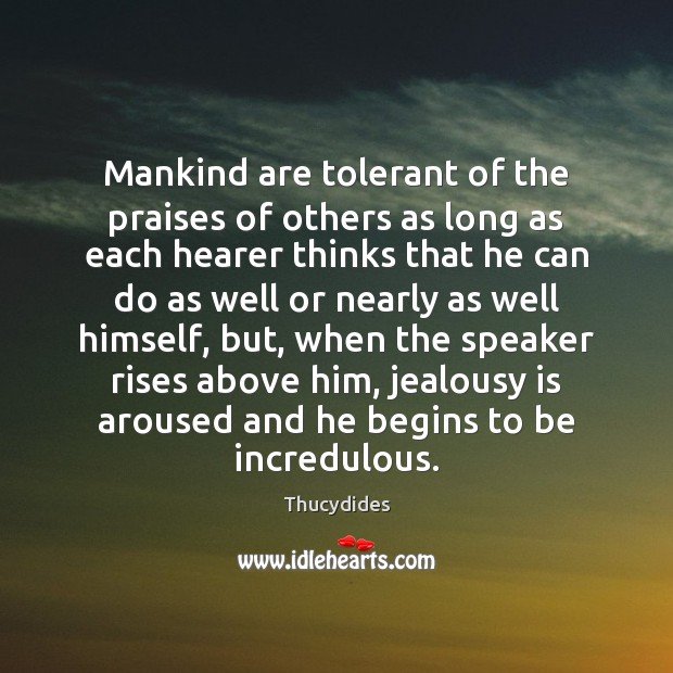 Mankind are tolerant of the praises of others as long as each Jealousy Quotes Image