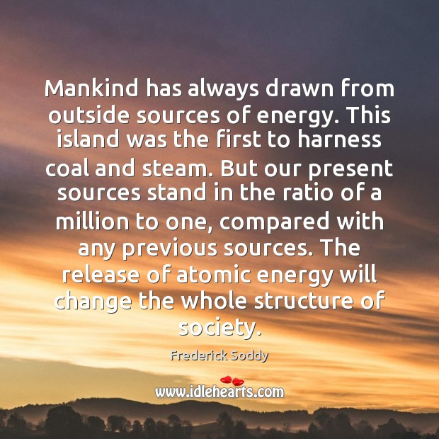 Image, Mankind has always drawn from outside sources of energy. This island was