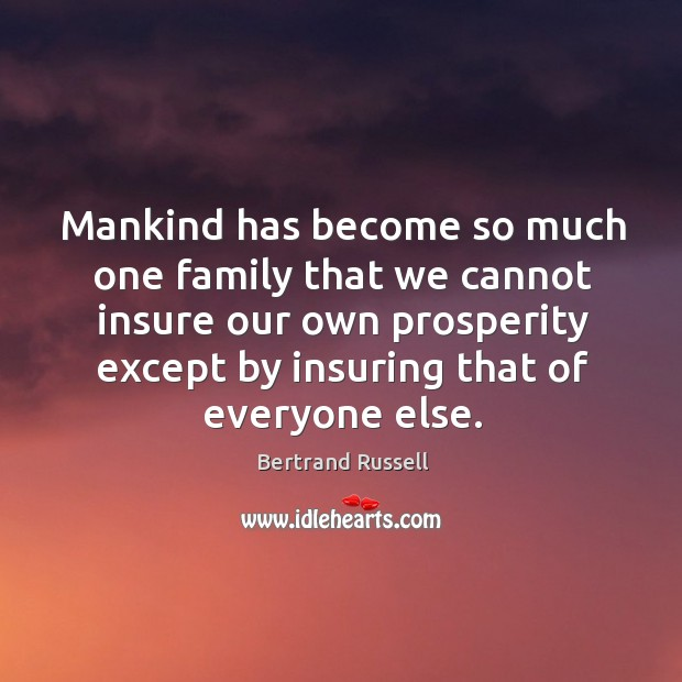 Mankind has become so much one family that we cannot insure our Image