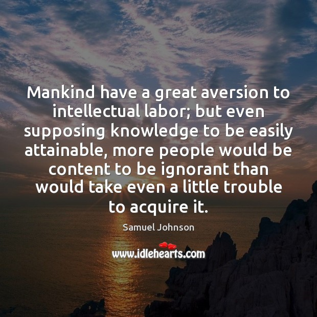 Image, Mankind have a great aversion to intellectual labor; but even supposing knowledge