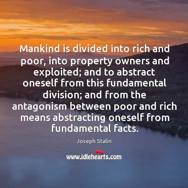 Mankind is divided into rich and poor, into property owners and exploited; Image