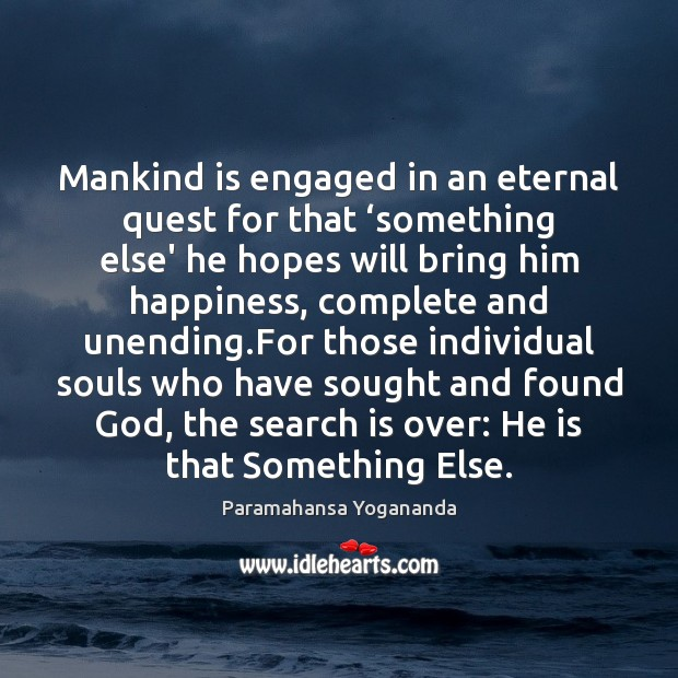 Mankind is engaged in an eternal quest for that 'something else' he Paramahansa Yogananda Picture Quote