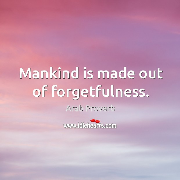 Image, Mankind is made out of forgetfulness.
