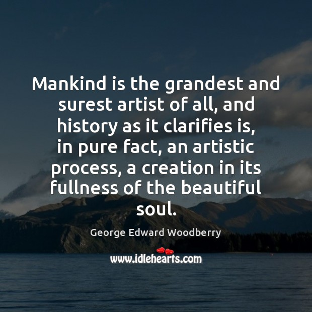 Image, Mankind is the grandest and surest artist of all, and history as