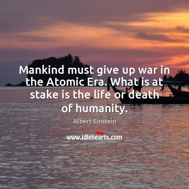 Image, Mankind must give up war in the Atomic Era. What is at