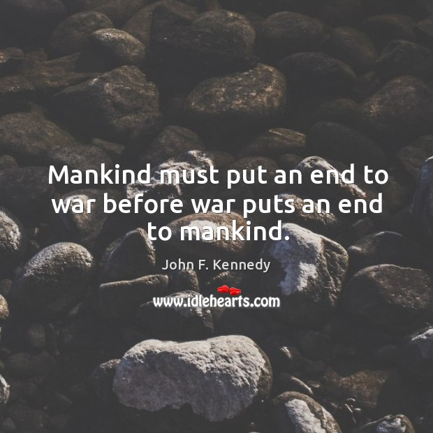 Image, Mankind must put an end to war before war puts an end to mankind.