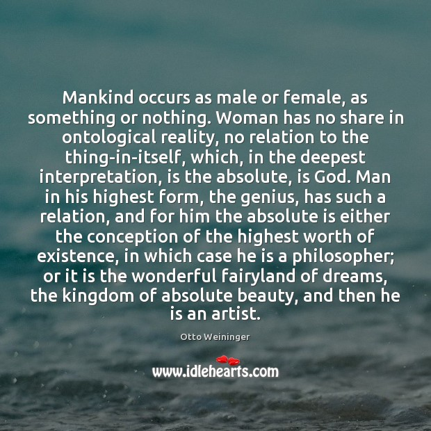 Mankind occurs as male or female, as something or nothing. Woman has Otto Weininger Picture Quote