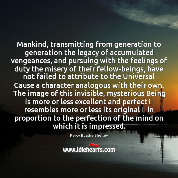 Mankind, transmitting from generation to generation the legacy of accumulated vengeances, and Image