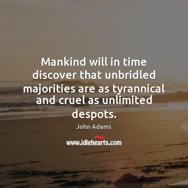 Mankind will in time discover that unbridled majorities are as tyrannical and Image