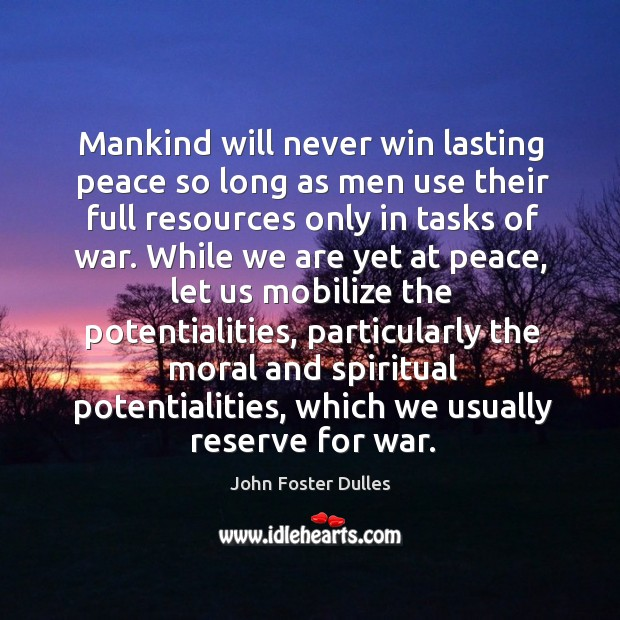 Mankind will never win lasting peace so long as men use their full resources only in tasks of war. Image