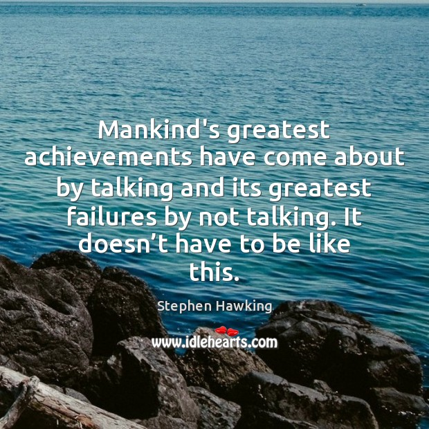 Mankind's greatest achievements have come about by talking and its greatest failures Image