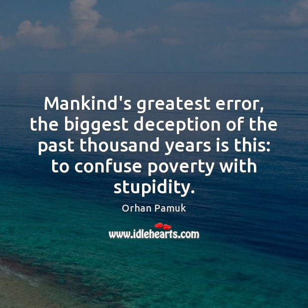 Mankind's greatest error, the biggest deception of the past thousand years is Orhan Pamuk Picture Quote