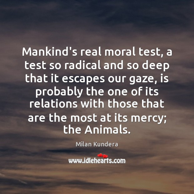 Mankind's real moral test, a test so radical and so deep that Image