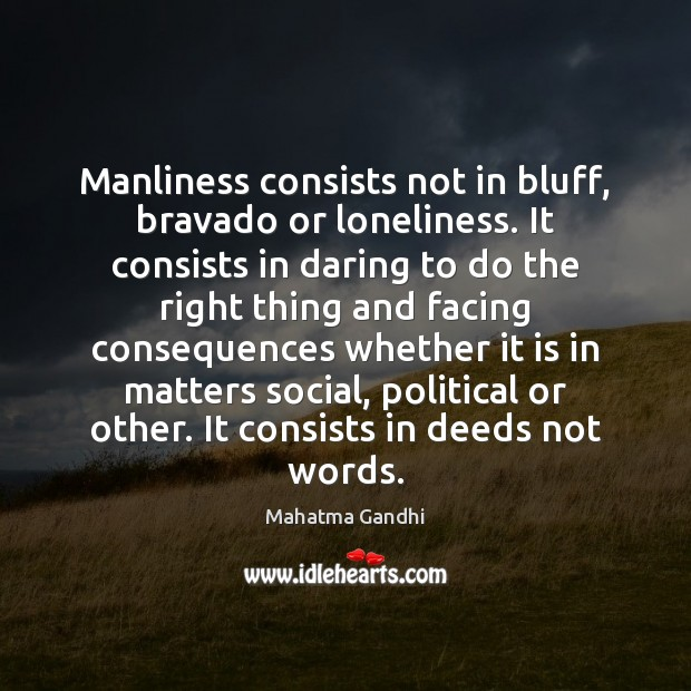 Image, Manliness consists not in bluff, bravado or loneliness. It consists in daring